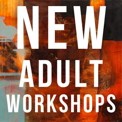 New Adult Workshops!