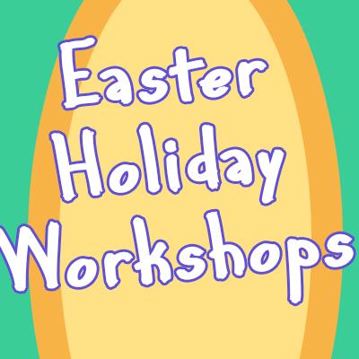 Easter Holiday Workshops